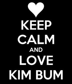 Poster: KEEP CALM AND LOVE KIM BUM