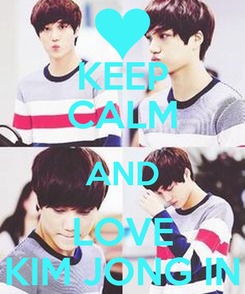 Poster: KEEP CALM AND LOVE KIM JONG IN