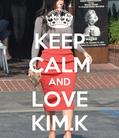 Poster: KEEP CALM AND LOVE KIM.K