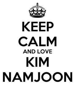 Poster: KEEP CALM AND LOVE KIM NAMJOON
