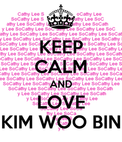 Poster: KEEP CALM AND LOVE KIM WOO BIN