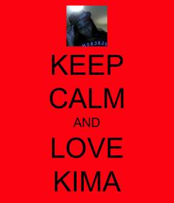 Poster: KEEP CALM AND LOVE KIMA