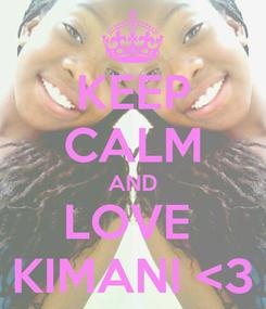 Poster: KEEP CALM AND LOVE  KIMANI <3