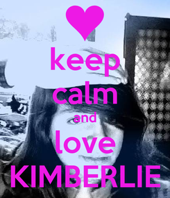 Poster: keep calm and love KIMBERLIE