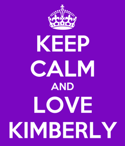Poster: KEEP CALM AND LOVE KIMBERLY