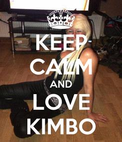 Poster: KEEP CALM AND LOVE KIMBO