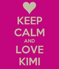 Poster: KEEP CALM AND LOVE KIMI
