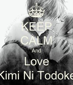 Poster: KEEP CALM And Love Kimi Ni Todoke