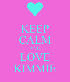 Poster: KEEP CALM AND LOVE KIMMIE