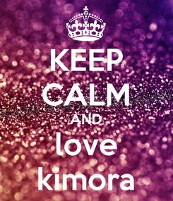 Poster: KEEP CALM AND love kimora