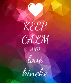 Poster: KEEP CALM AND love kineke