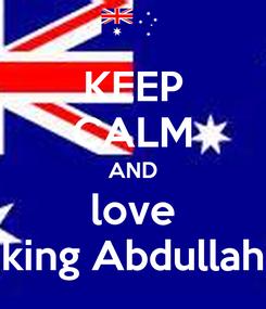 Poster: KEEP CALM AND love king Abdullah