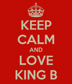 Poster: KEEP CALM AND LOVE KING B