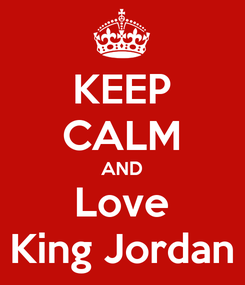Poster: KEEP CALM AND Love King Jordan