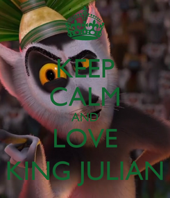 Poster: KEEP CALM AND LOVE KING JULIAN