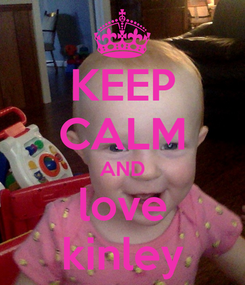 Poster: KEEP CALM AND love kinley