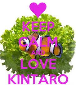 Poster: KEEP CALM AND LOVE KINTARO
