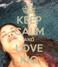 Poster: KEEP CALM AND LOVE KIO