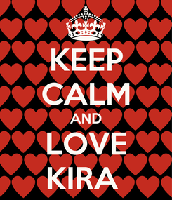 Poster: KEEP CALM AND LOVE KIRA