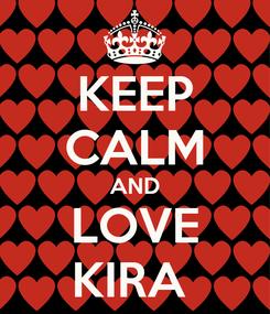 Poster: KEEP CALM AND LOVE KIRA
