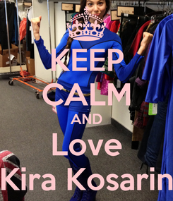 Poster: KEEP CALM AND Love Kira Kosarin