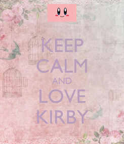 Poster: KEEP CALM AND LOVE KIRBY