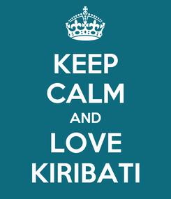 Poster: KEEP CALM AND LOVE KIRIBATI