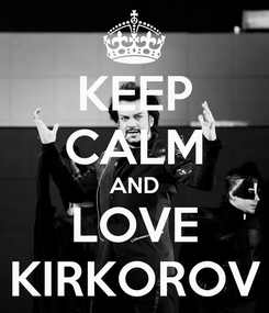 Poster: KEEP CALM AND LOVE KIRKOROV