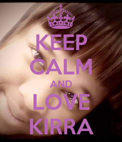 Poster: KEEP CALM AND LOVE KIRRA