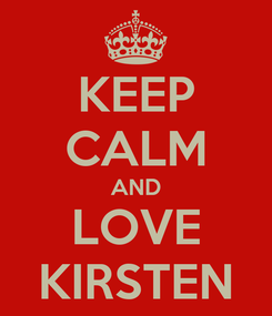 Poster: KEEP CALM AND LOVE KIRSTEN