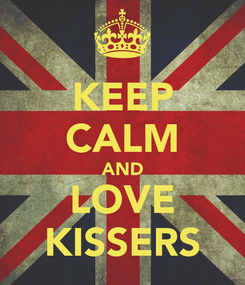Poster: KEEP CALM AND LOVE KISSERS