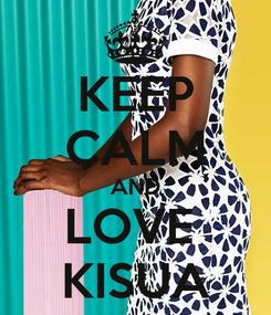 Poster: KEEP CALM AND LOVE  KISUA