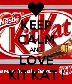 Poster: KEEP CALM AND LOVE KIT KAT !