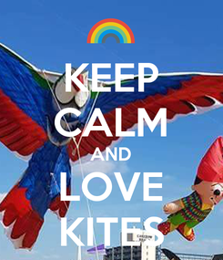 Poster: KEEP CALM AND LOVE KITES