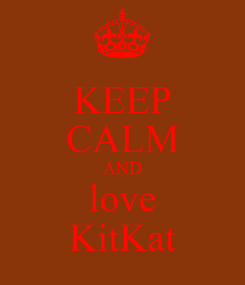 Poster: KEEP CALM AND love KitKat