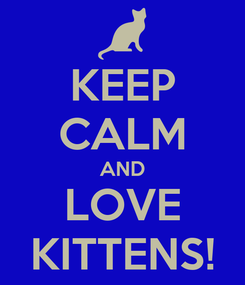 Poster: KEEP CALM AND LOVE KITTENS!