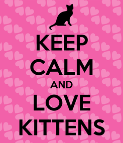 Poster: KEEP CALM AND LOVE KITTENS