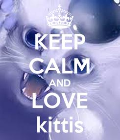 Poster: KEEP CALM AND LOVE kittis
