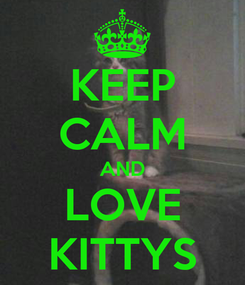 Poster: KEEP CALM AND LOVE KITTYS