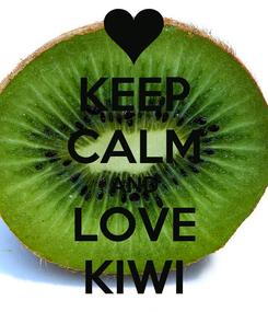 Poster: KEEP CALM AND LOVE KIWI