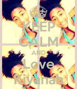 Poster: KEEP CALM AND Love Kiyanah