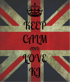 Poster: KEEP CALM AND LOVE KJ