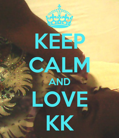 Poster: KEEP CALM AND LOVE KK