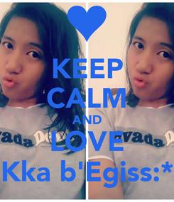 Poster: KEEP CALM AND LOVE Kka b'Egiss:*