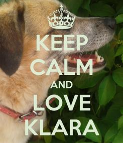 Poster: KEEP CALM AND LOVE KLARA