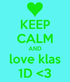 Poster: KEEP CALM AND love klas 1D <3