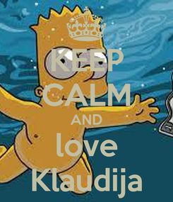 Poster: KEEP CALM AND love Klaudija