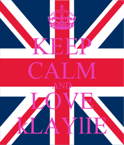 Poster: KEEP CALM AND LOVE kLAYlIE
