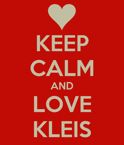 Poster: KEEP CALM AND LOVE KLEIS