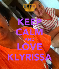 Poster: KEEP CALM AND LOVE KLYRISSA
